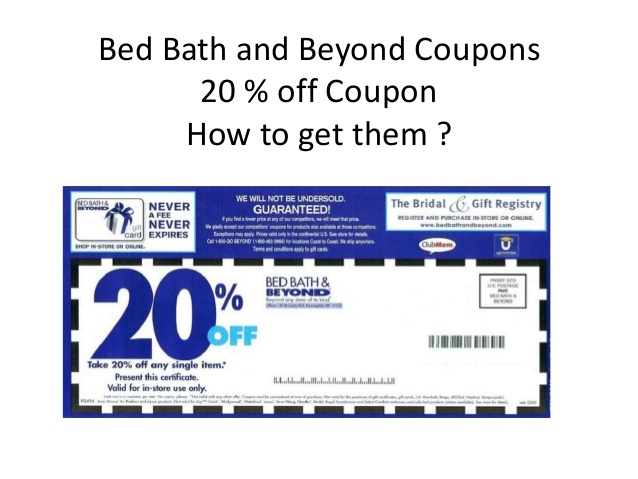 Bed Bath and Beyond Printable Coupons. Use the in store or online printable coupons and promo code listed below on your next purchase at Bed Bath and Beyond. Start your married life by letting Bed Bath and Beyond set up your new home for less.
